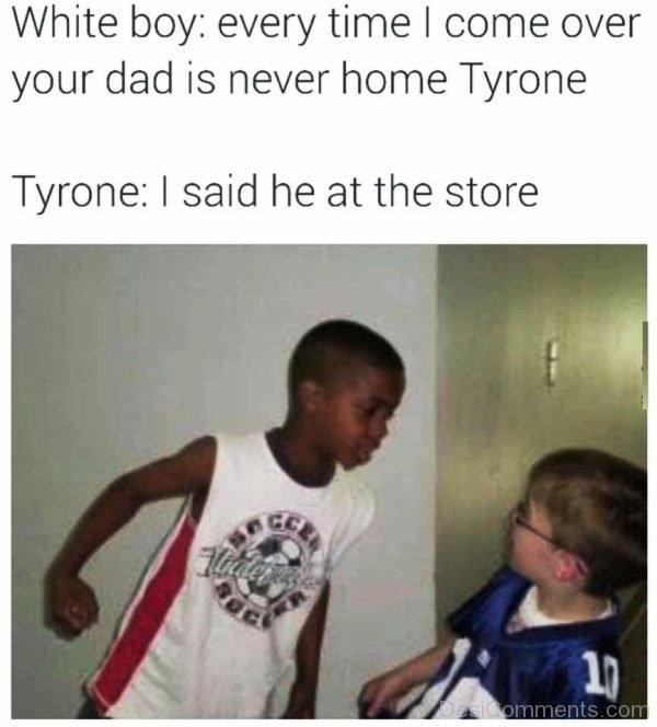 Every Time I Come Over Your Dad