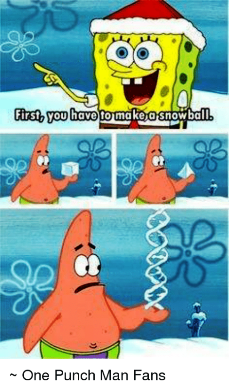 First You Have To Make A Snowball