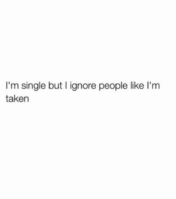 Im Single But I Ignore People