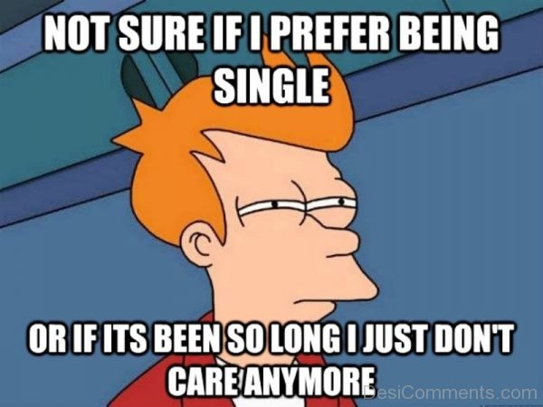 Not Sure If I Prefer Being Single