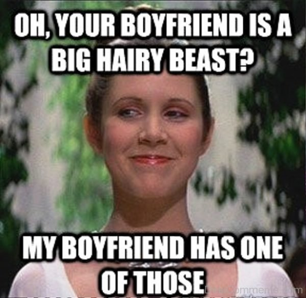 Oh Your Boyfriend Is A Big Hairy Beast