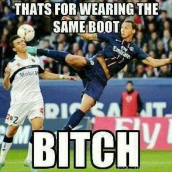 Thats For Wearing The Same Boot