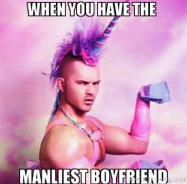 When You Have The Manliest Boyfriend