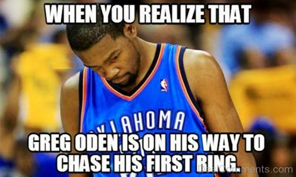 When You Realize That Greg Oden