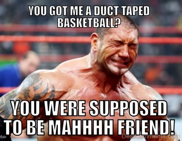 You Got Me A Duct Taped Basketball