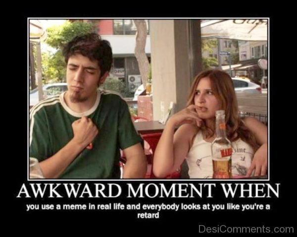 Awkward Moment When You Use A Meme