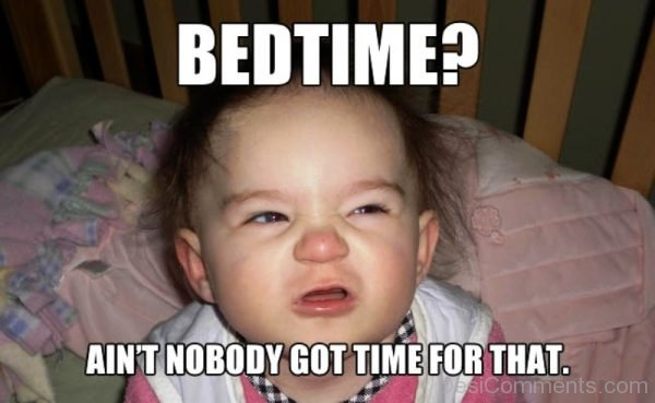 Bedtime Aint Nobody Got Time
