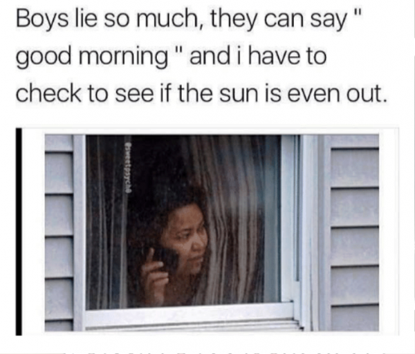 Boys Lie So Much They Can Say Good Morning