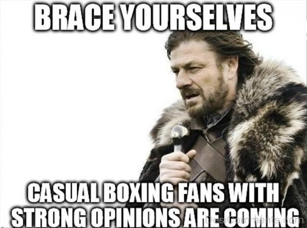 Brace Yourselves Casual Boxing Fans