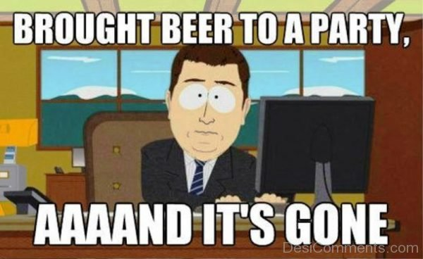 Brought Beer To Party