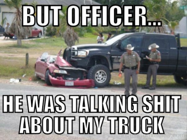 But Officer He Was Talking Shit