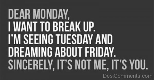 Dear Monday I Want To Breakup