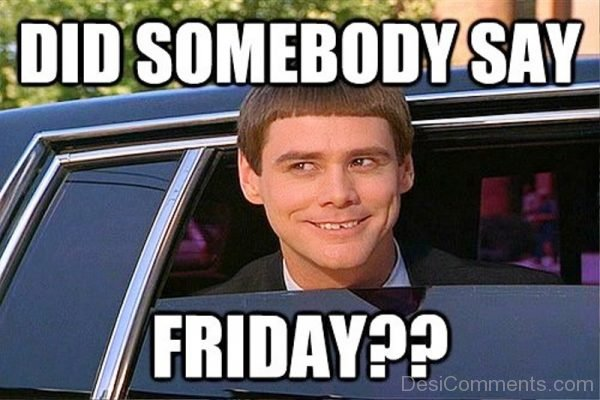 Did Somebody Say Friday