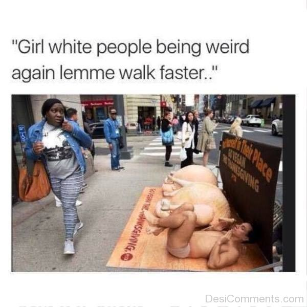 Girl White People Being Weird