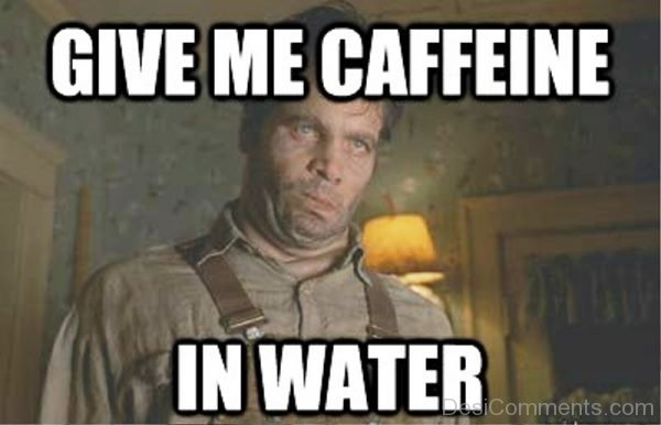 Give Me Caffeine In Water