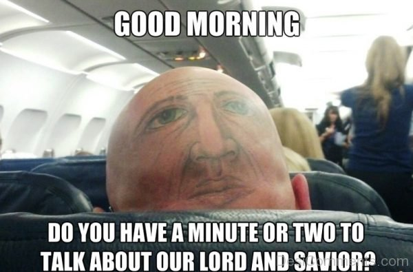 Good Morning Do You Have A Minute