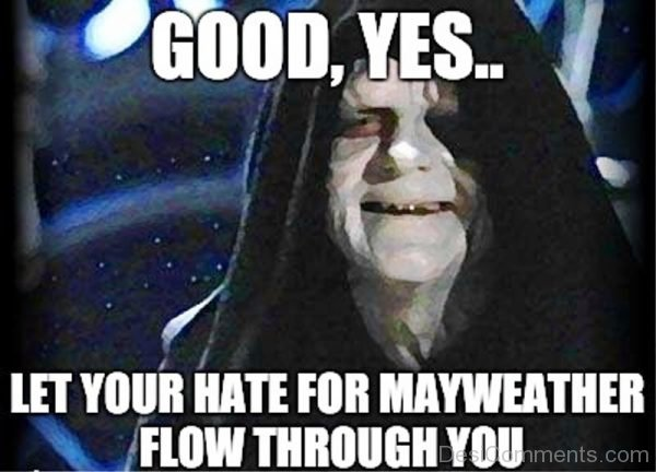 Good Yes Let Your Hate For Mayweather