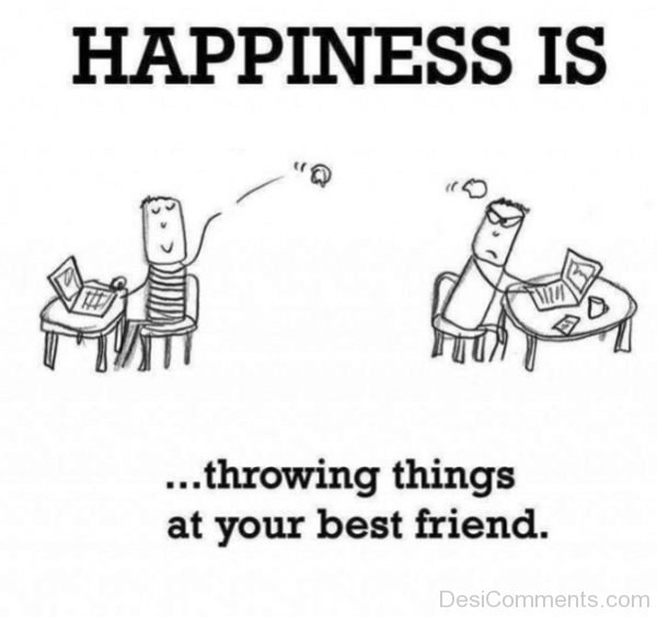 Happiness Is Throwing Things