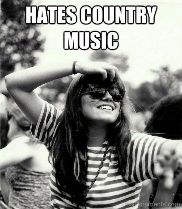 Hates Country Music