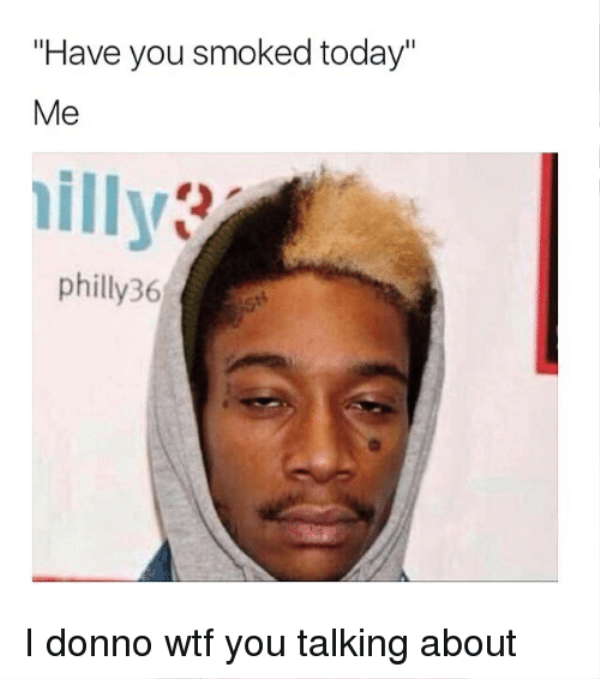Have You Smoked Today