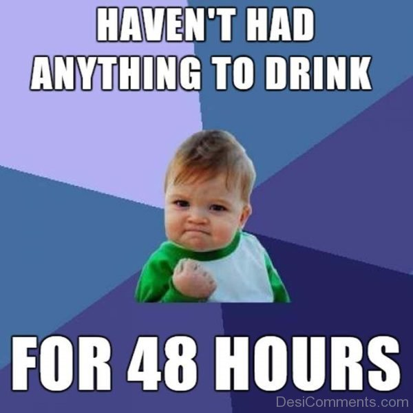 Havent Had Anything To Drink