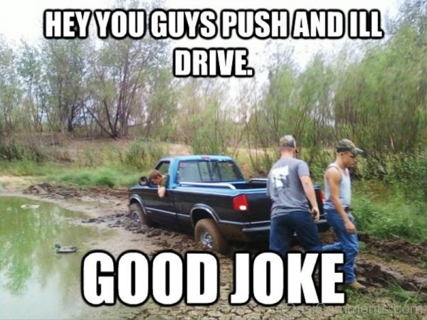 Hey You Guys Push And Ill Drive