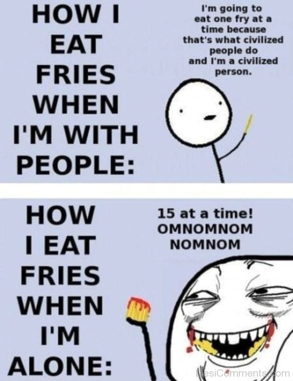 How I Eat Fries When Im With People