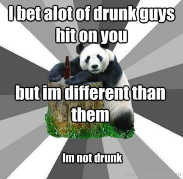 I Bet Alot Of Drunk Guys Hit On You
