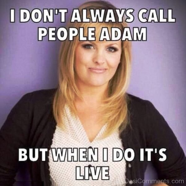 I Dont Always Call People Adam