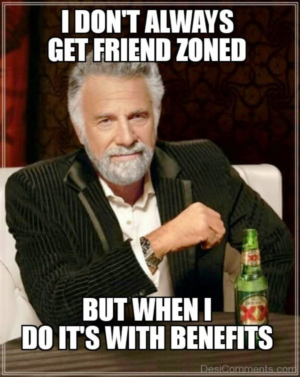 I Dont Always Get Friend Zoned