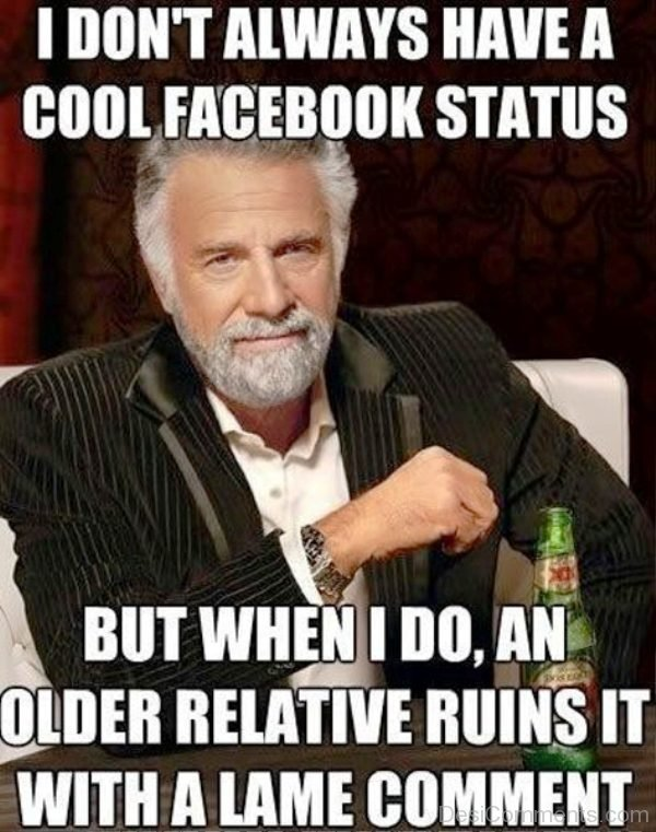 I Dont Always Have A Cool Facebook Status