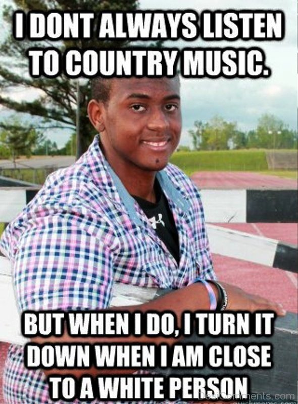 I Dont Always Listen To Country Music