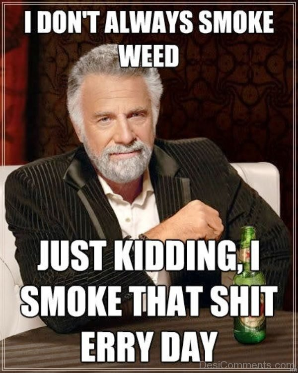 I Dont Always Smoke Weed