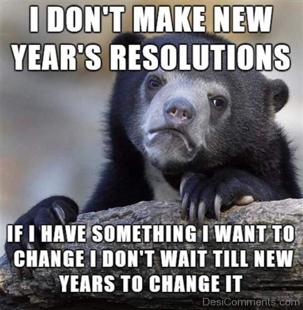 I Dont Make New Years Resolutions