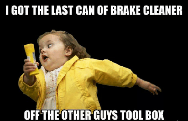 I Got The Last Can Of Brake Cleaner