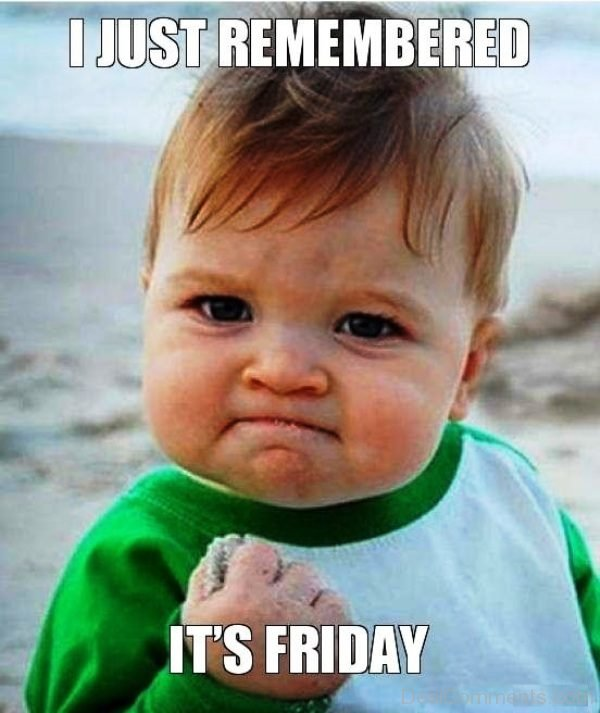 I Just Remembered Its Friday