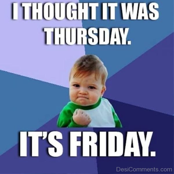 I Thought It Was Friday