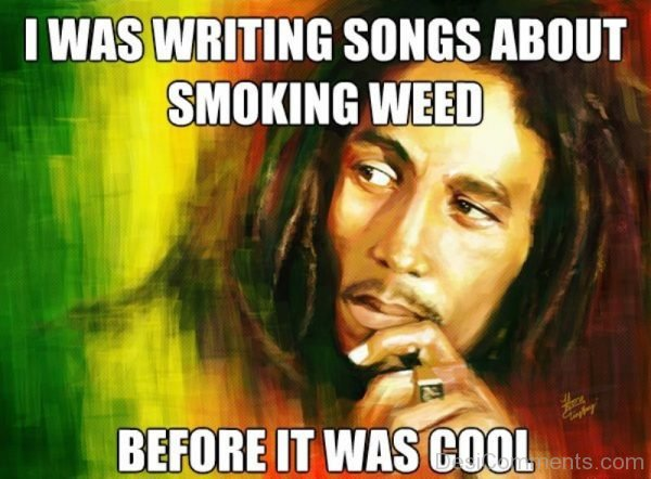 I Was Writing Songs About Smoking Weed