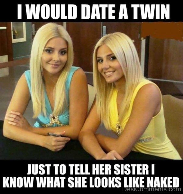 I Would Date A Twin