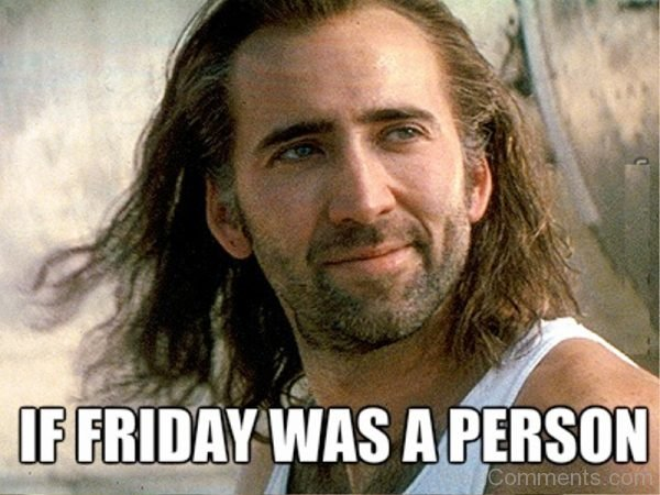 If Friday Was A Person