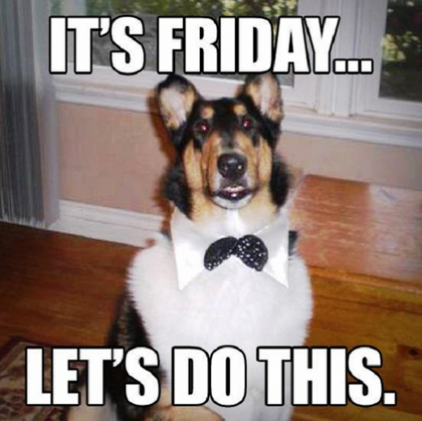 Its Friday Lets Do This