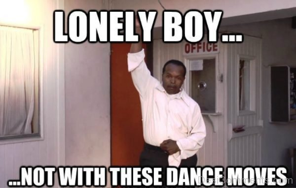Lonely Boy Not With These Dance Moves