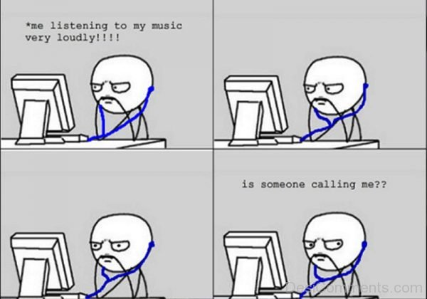Me Listening To My Music Very Loudly