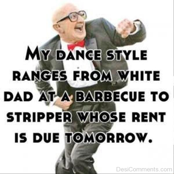 My Dance Style Ranges From White Dad