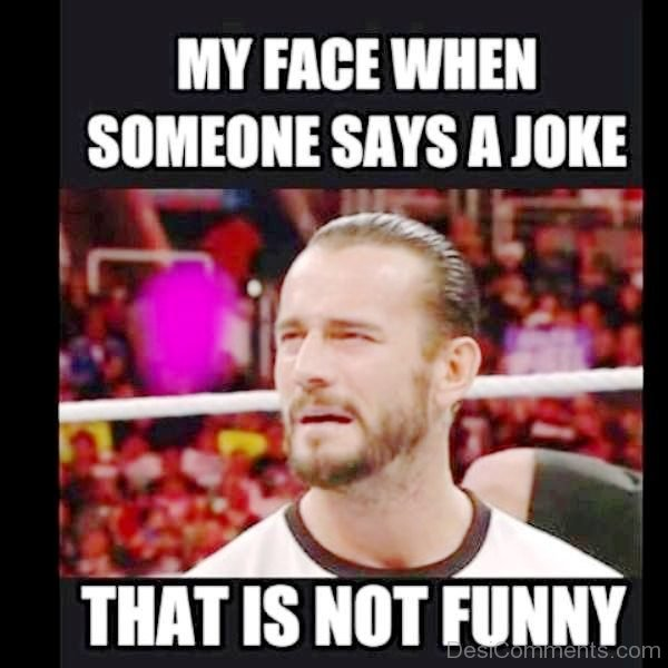 My Face When Somebody Says A Joke