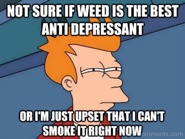 Not Sure If Weed Is The Best Anti Depressant