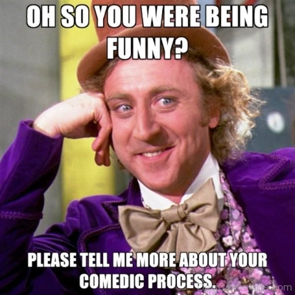 Oh So You Were Being Funny