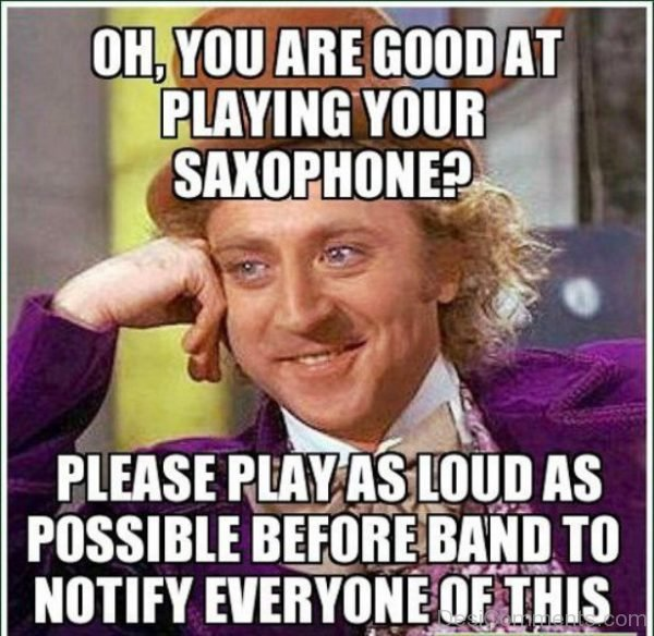 Oh You Are Good At Playing Your Saxophone