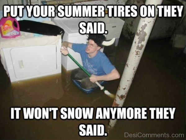 Put Your Summer Tires On They Said
