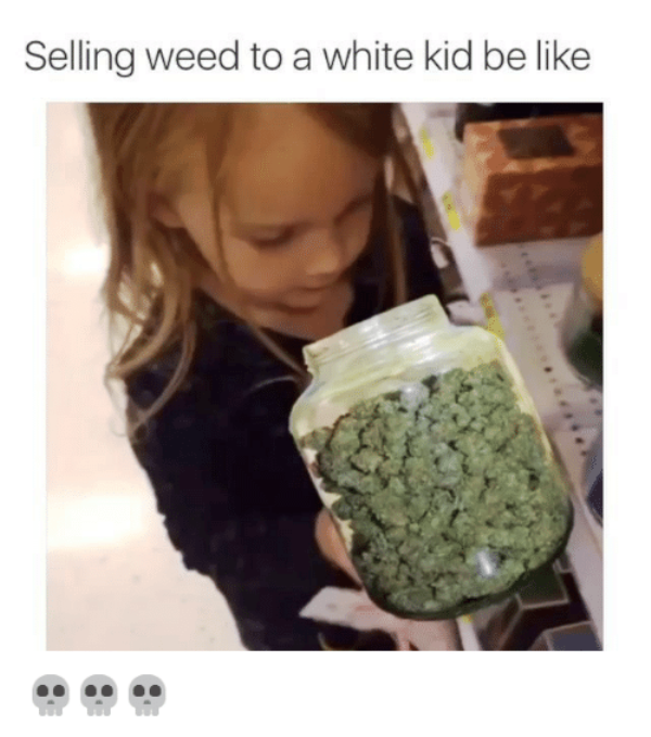 Selling Weed To A White Kid Be Like